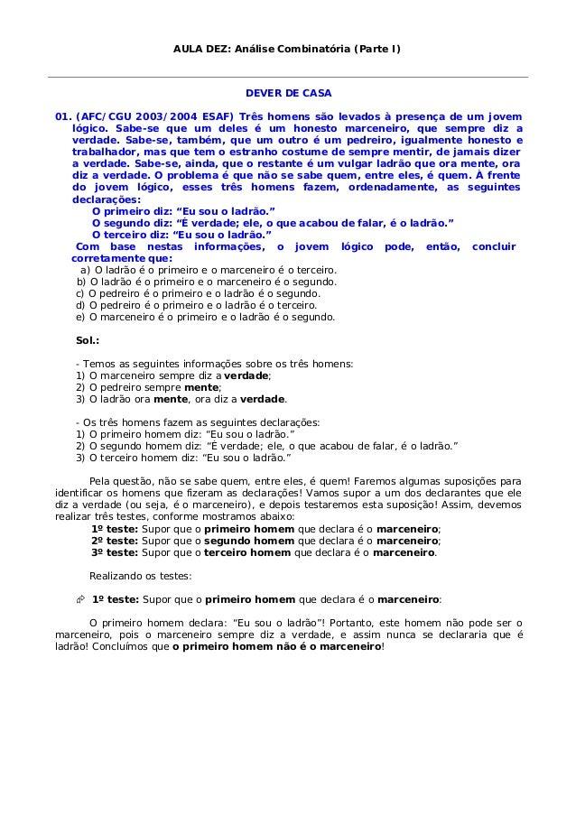 AULA DEZ: Análise Combinatória (Parte I) DEVER DE CASA 01. (AFC/CGU 2003/2004 ESAF) Três homens são levados à presença de ...