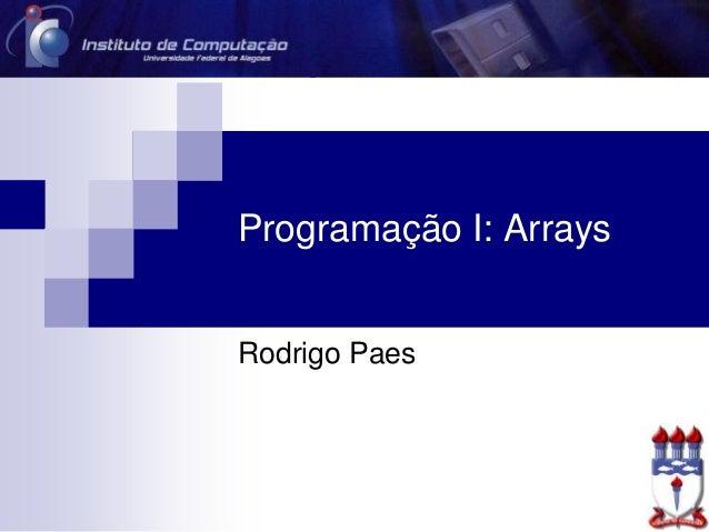 Programação I: Arrays Rodrigo Paes