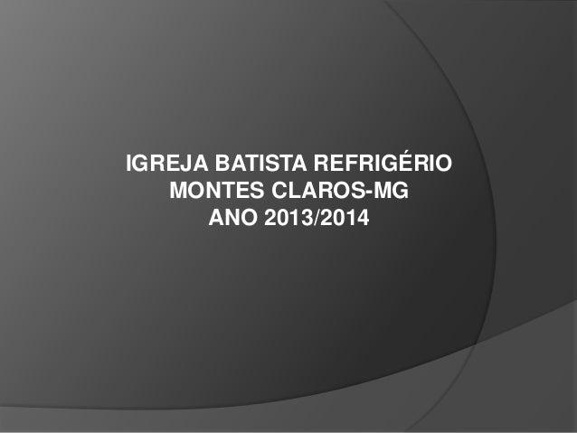 IGREJA BATISTA REFRIGÉRIO MONTES CLAROS-MG ANO 2013/2014