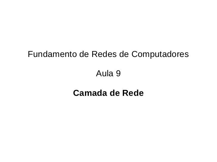 Fundamento de Redes de Computadores              Aula 9         Camada de Rede