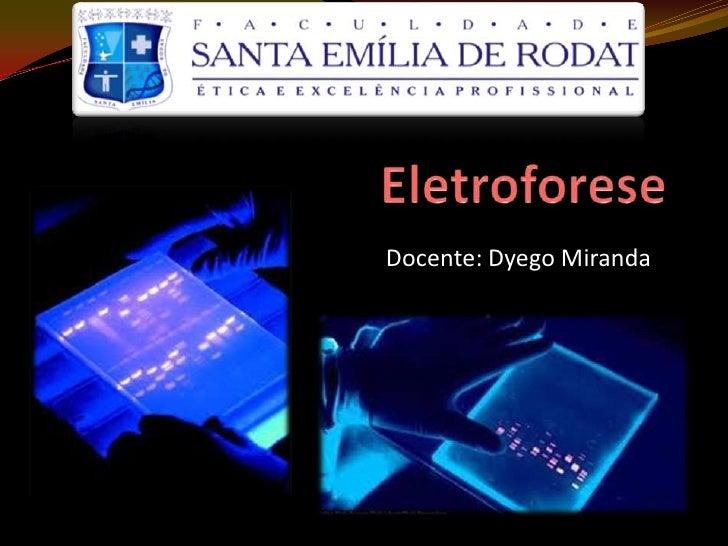 Eletroforese<br />Docente: Dyego Miranda<br />