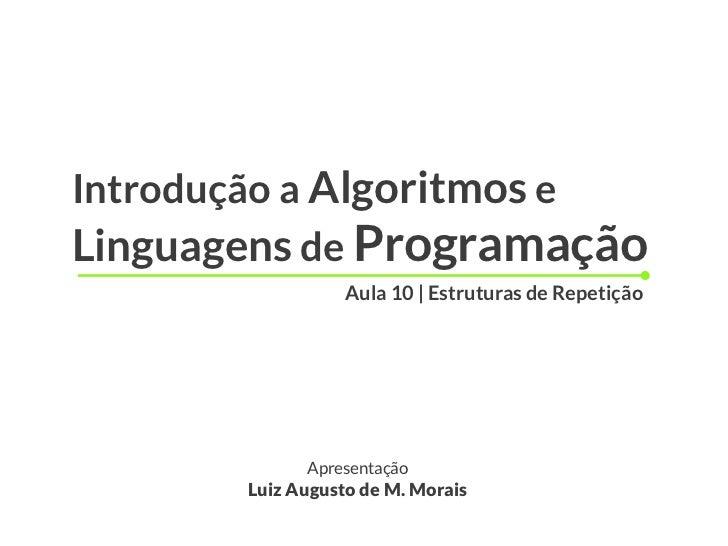 Introdução a Algoritmos eLinguagens de Programação                  Aula 10 | Estruturas de Repetição             Apresent...