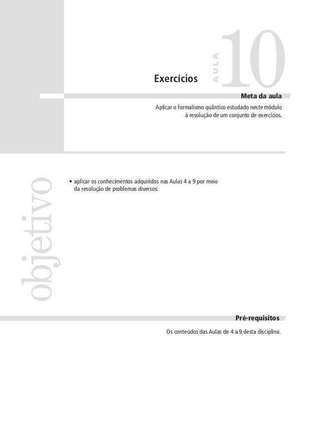10  AULA  Exercícios  Meta da aula  objetivo  Aplicar o formalismo quântico estudado neste módulo à resolução de um conjun...