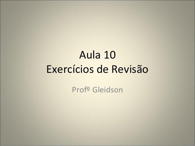 Aula 10  Exercícios de Revisão  Profº Gleidson