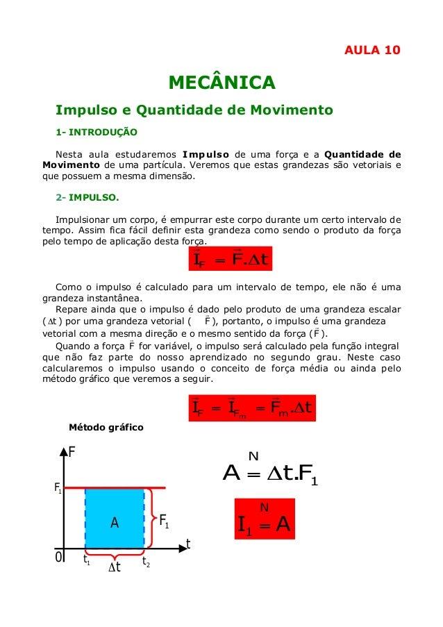 AULA 10  MECÂNICA Impulso e Quantidade de Movimento 1- INTRODUÇÃO Nesta aula estudaremos Impulso de uma força e a Quantida...
