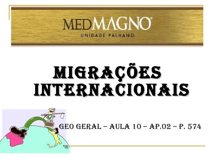 <ul><li>Migrações internacionais </li></ul><ul><li>Geo geral – aula 10 – ap.02 – p. 574 </li></ul>