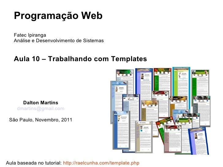 Programação Web   Fatec Ipiranga   Análise e Desenvolvimento de Sistemas   Aula 10 – Trabalhando com Templates      Dalton...