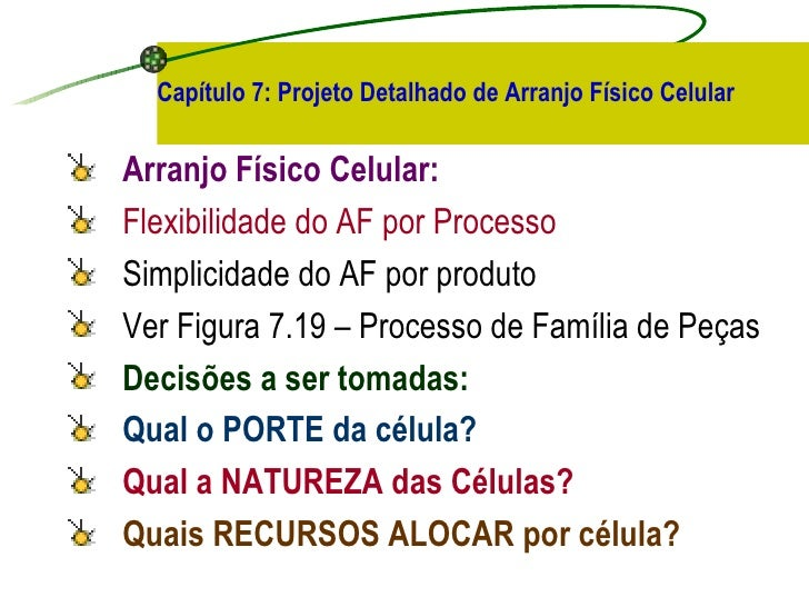 Capítulo 7: Projeto Detalhado de Arranjo Físico Celular <ul><li>Arranjo Físico Celular:  </li></ul><ul><li>Flexibilidade d...