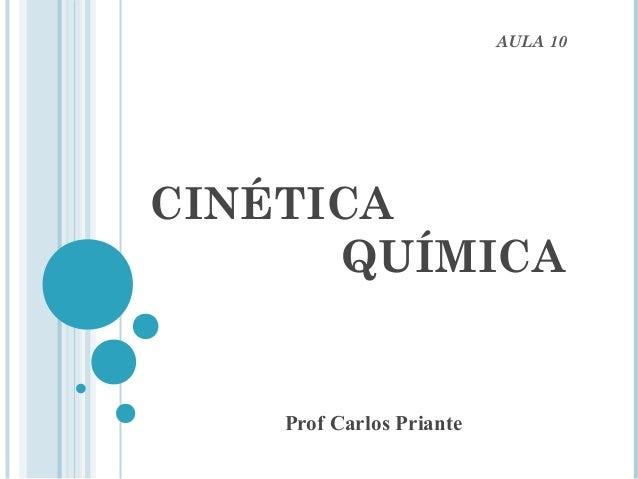 CINÉTICA QUÍMICA Prof Carlos Priante AULA 10