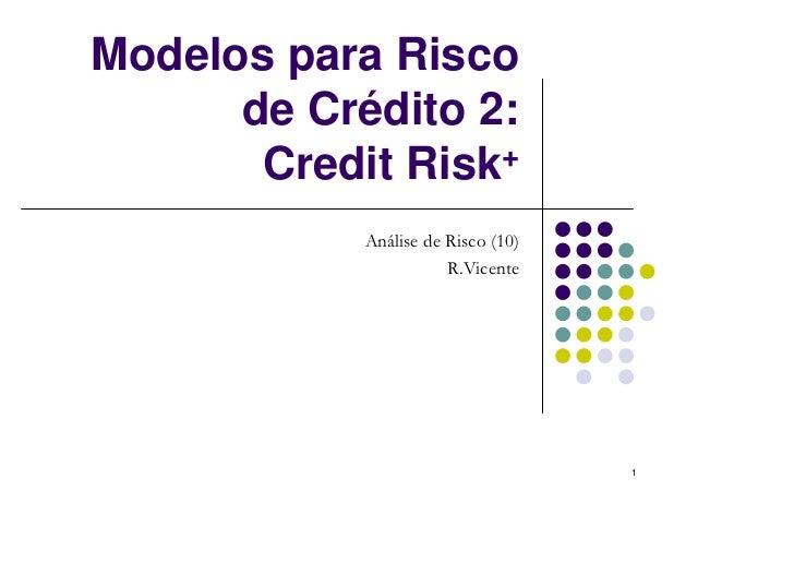 Modelos para Risco      de Crédito 2:       Credit Risk +            Análise de Risco (10)                       R.Vicente...