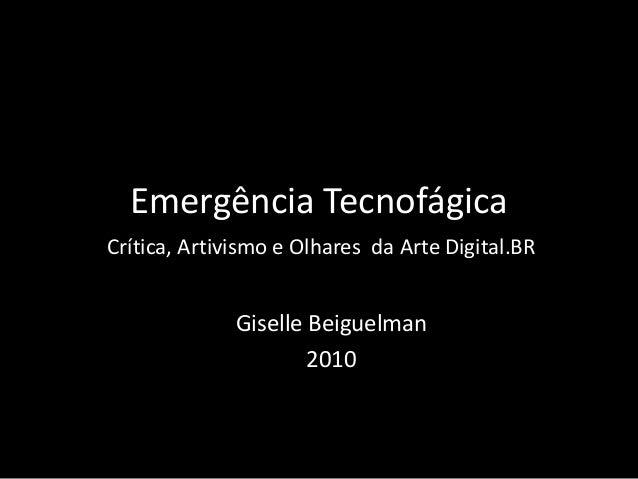 Emergência Tecnofágica Crítica, Artivismo e Olhares da Arte Digital.BR Giselle Beiguelman 2010