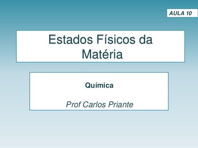 Estados Físicos da Matéria Química Prof Carlos Priante AULA 10
