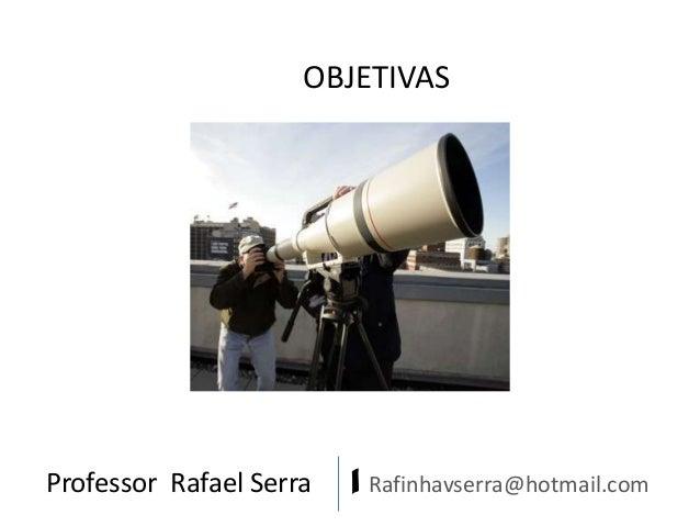 OBJETIVAS  Professor Rafael Serra  | Rafinhavserra@hotmail.com