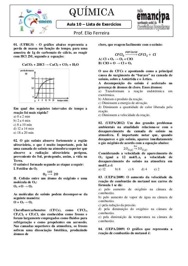 QUÍMICA  Aula 10 – Lista de Exercícios  Prof. Elio Ferreira  01. (UFRGS) - O gráfico abaixo representa a  perda de massa e...