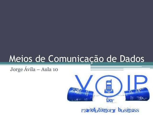 Meios de Comunicação de Dados Jorge Ávila – Aula 10