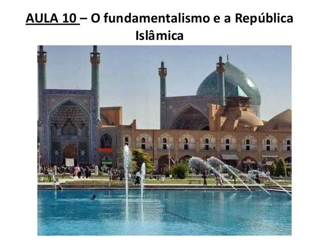 AULA 10 – O fundamentalismo e a República Islâmica