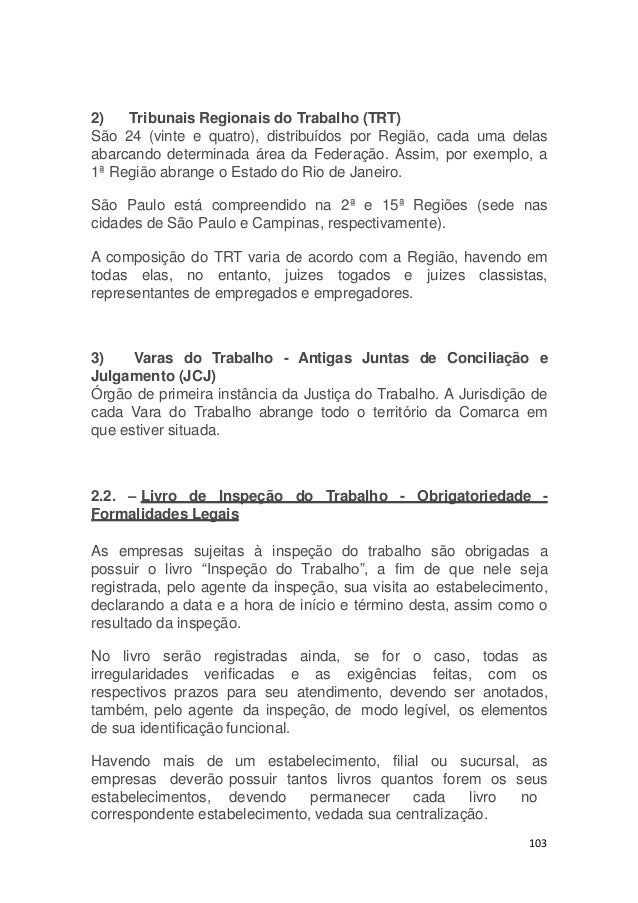 2) Tribunais Regionais do Trabalho (TRT) São 24 (vinte e quatro), distribuídos por Região, cada uma delas abarcando determ...