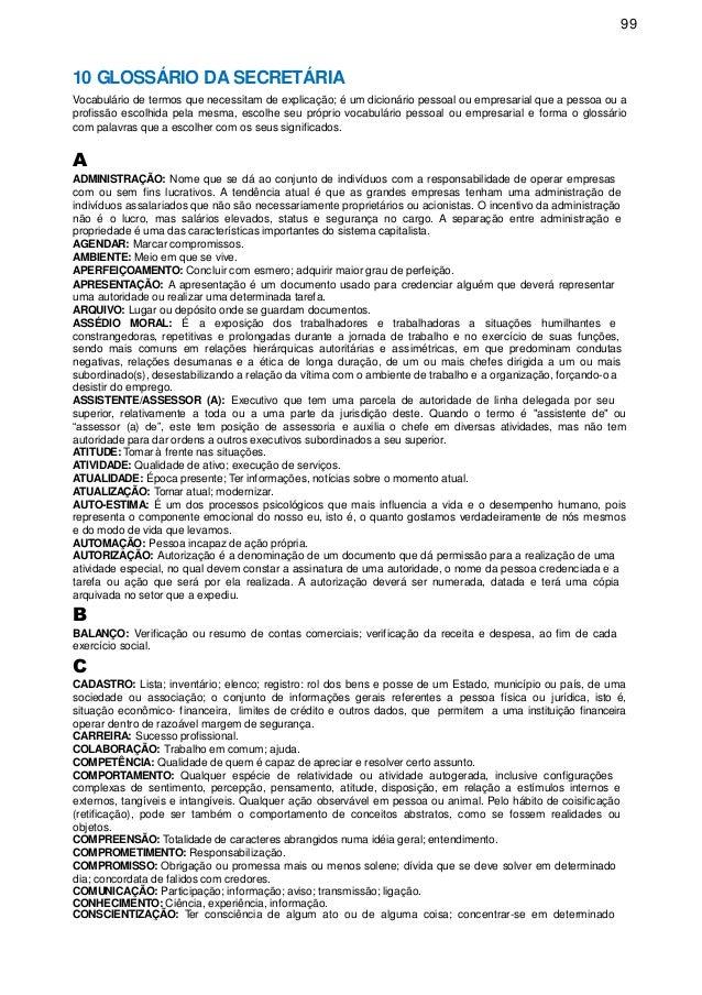 99 10 GLOSSÁRIO DA SECRETÁRIA Vocabulário de termos que necessitam de explicação; é um dicionário pessoal ou empresarial q...