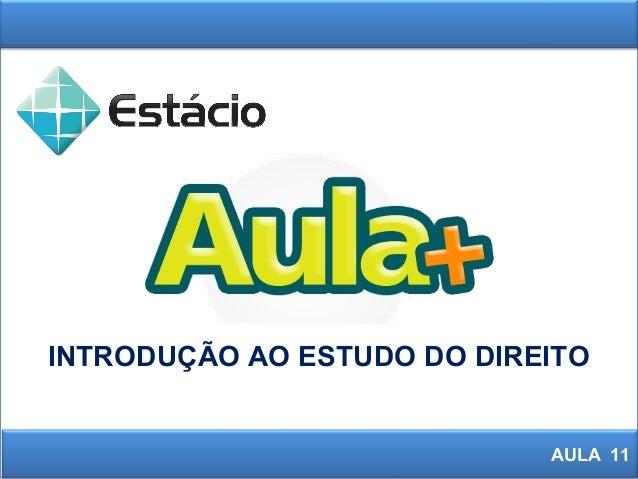 INTRODUÇÃO AO ESTUDO DO DIREITO AULA 11