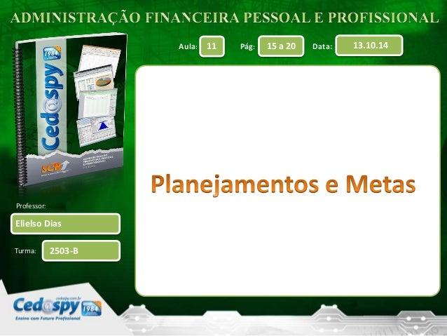 Aula: Pág: Data:  Professor:  Turma:  11 15 a 20 13.10.14  Elielso Dias  2503-B