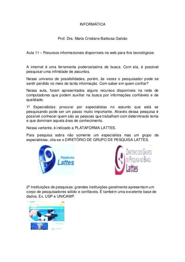 INFORMÁTICA  Prof. Dra. Maria Cristiane Barbosa Galvão  Aula 11 – Recursos informacionais disponíveis na web para fins tec...