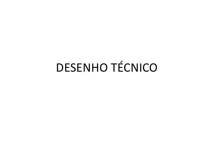 DESENHO TÉCNICO<br />