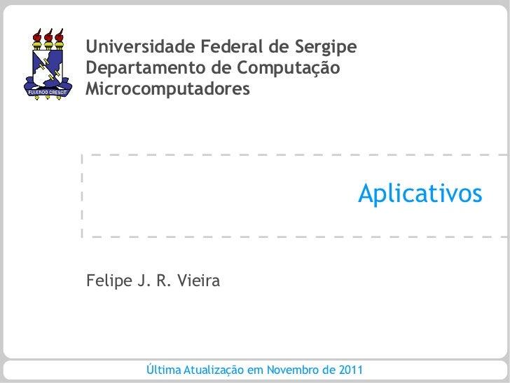 Universidade Federal de SergipeDepartamento de ComputaçãoMicrocomputadores                                             Apl...