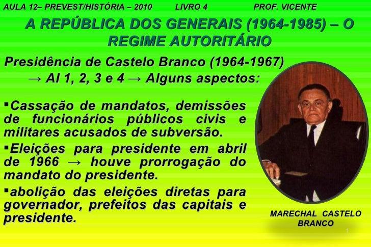AULA 12– PREVEST/HISTÓRIA – 2010   LIVRO 4   PROF. VICENTE    A REPÚBLICA DOS GENERAIS (1964-1985) – O             REGIME ...