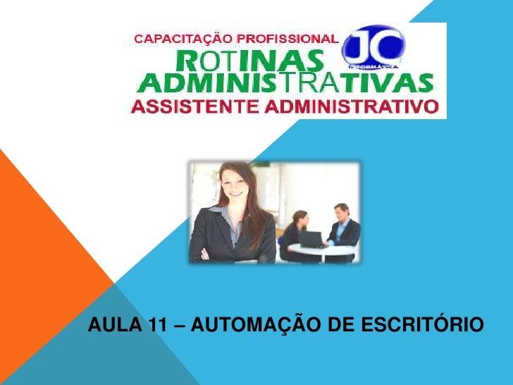 AULA 11 – AUTOMAÇÃO DE ESCRITÓRIO<br />