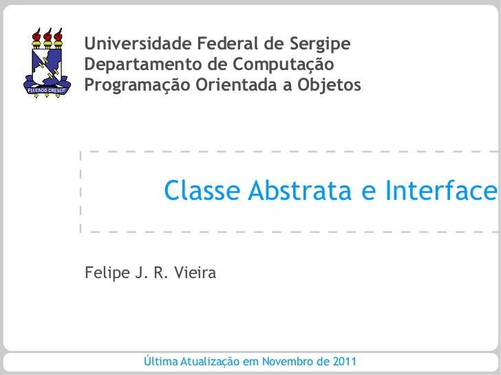 Universidade Federal de SergipeDepartamento de ComputaçãoProgramação Orientada a Objetos           Classe Abstrata e Inter...