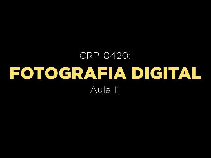 CRP-0420:FOTOGRAFIA DIGITAL       Aula 11