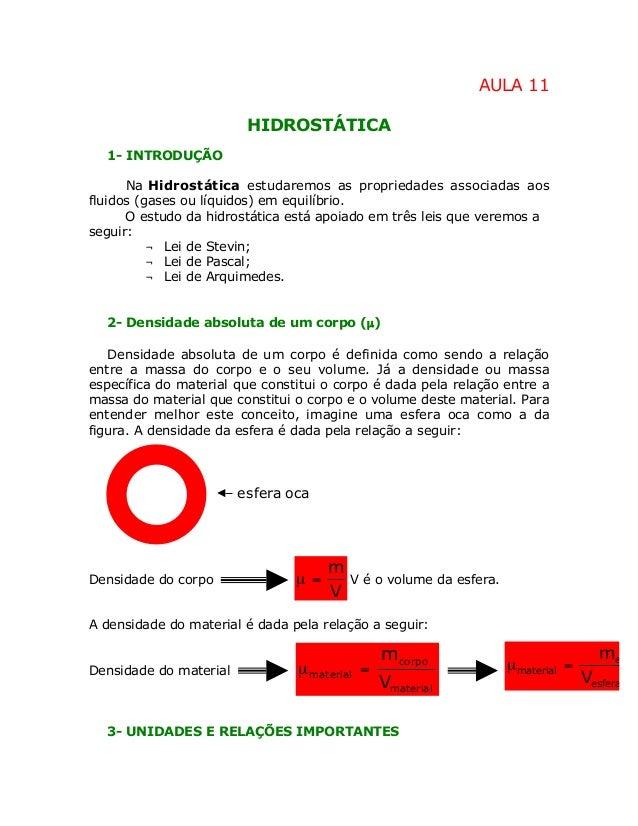 AULA 11 HIDROSTÁTICA 1- INTRODUÇÃO Na Hidrostática estudaremos as propriedades associadas aos fluidos (gases ou líquidos) ...