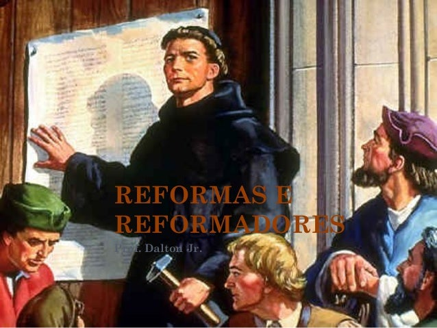 REFORMAS E REFORMADORES Prof. Dalton Jr.