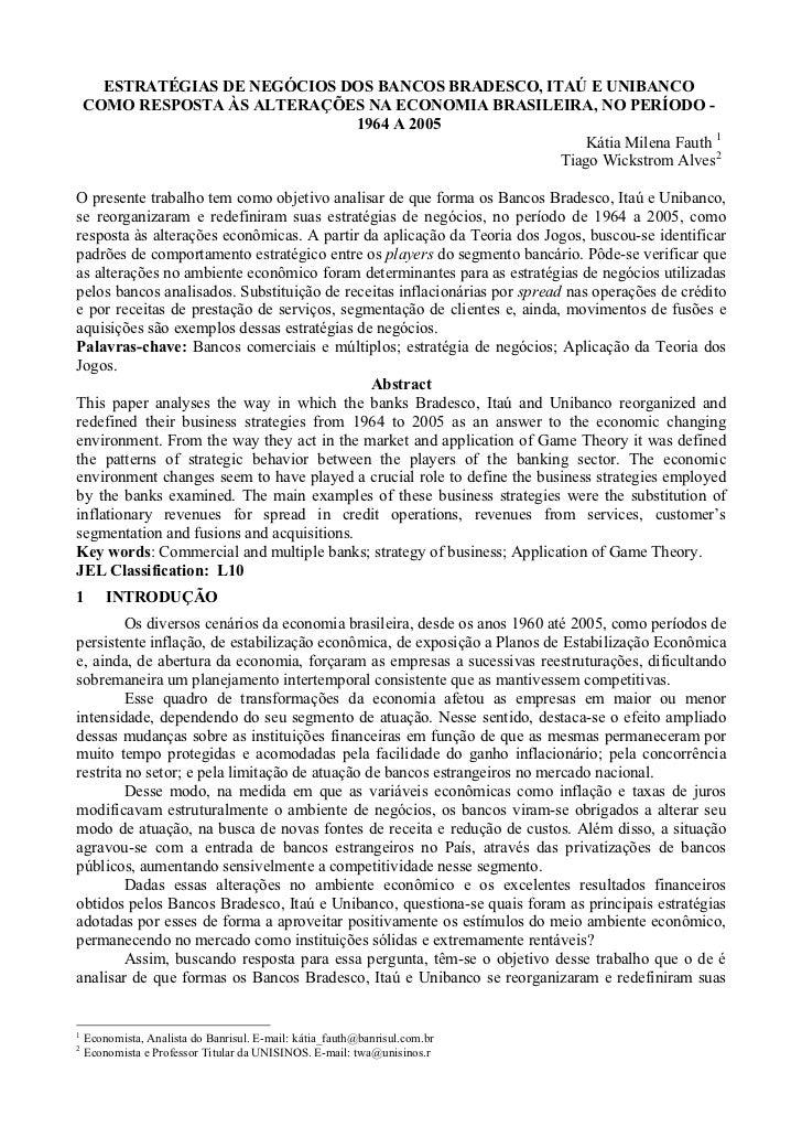 ESTRATÉGIAS DE NEGÓCIOS DOS BANCOS BRADESCO, ITAÚ E UNIBANCO    COMO RESPOSTA ÀS ALTERAÇÕES NA ECONOMIA BRASILEIRA, NO PER...