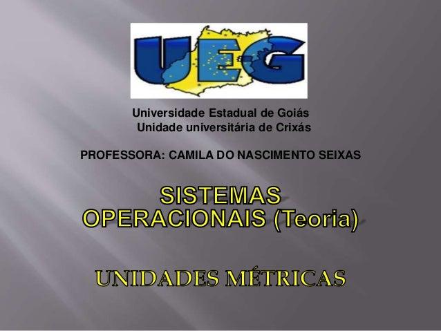 Universidade Estadual de Goiás Unidade universitária de Crixás PROFESSORA: CAMILA DO NASCIMENTO SEIXAS