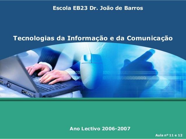 Tecnologias da Informação e da Comunicação Ano Lectivo 2006-2007 Escola EB23 Dr. João de Barros Aula nº 11 e 12