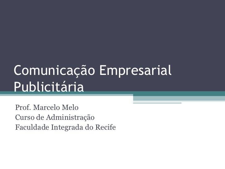 Comunicação EmpresarialPublicitáriaProf. Marcelo MeloCurso de AdministraçãoFaculdade Integrada do Recife