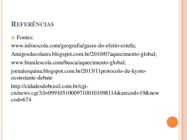 REFERÊNCIAS  Fontes: www.infoescola.com/geografia/gases-do-efeito-estufa; Amigosdecolares.blogspot.com.br/2010/07aquecime...