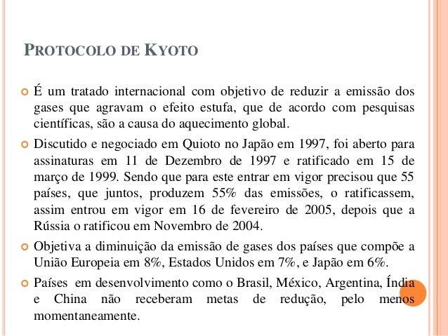 PROTOCOLO DE KYOTO  É um tratado internacional com objetivo de reduzir a emissão dos gases que agravam o efeito estufa, q...
