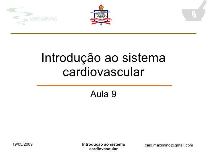 Introdução ao sistema                  cardiovascular                        Aula 9     19/05/2009         Introdução ao s...