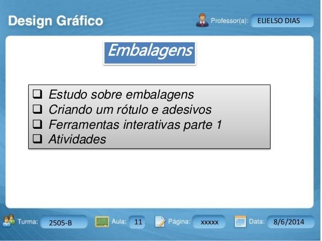 Turma: 2503-B Aula: 10 Pág: 10 a 17 Data: 18-jan-12  2505-B 11 xxxxx 8/6/2014  Instrutor: Ricardo Paladini Matos  ELIELSO ...