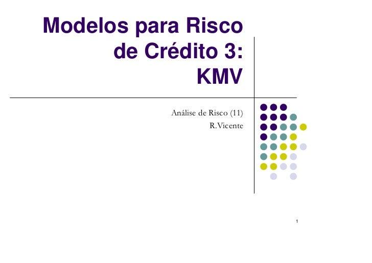 Modelos para Risco      de Crédito 3:              KMV            Análise de Risco (11)                       R.Vicente   ...