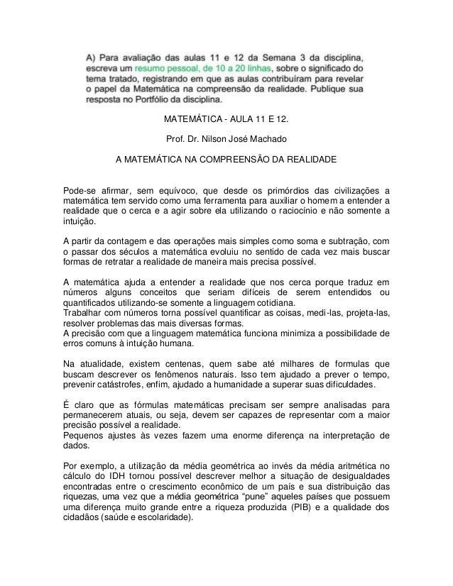 MATEMÁTICA - AULA 11 E 12.  Prof. Dr. Nilson José Machado  A MATEMÁTICA NA COMPREENSÃO DA REALIDADE  Pode-se afirmar, sem ...
