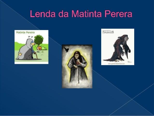 É uma personagem do folclore brasileiro, mais precisamente na região norte do país. Trata-se de uma velha que a noite se t...