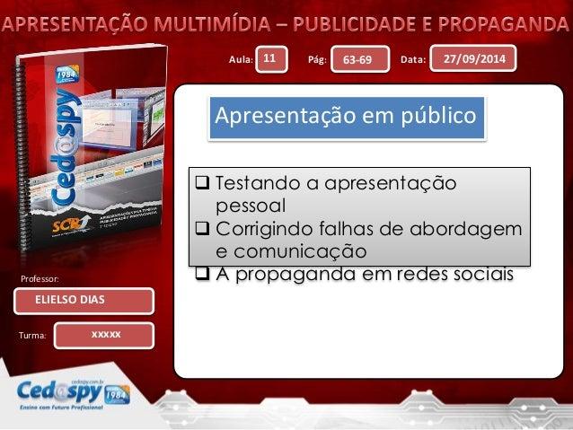 Aula: Pág: Data:  Professor:  Turma:  27/09/2014  ELIELSO DIAS  11 63-69  xxxxx  Apresentação em público   Testando a apr...
