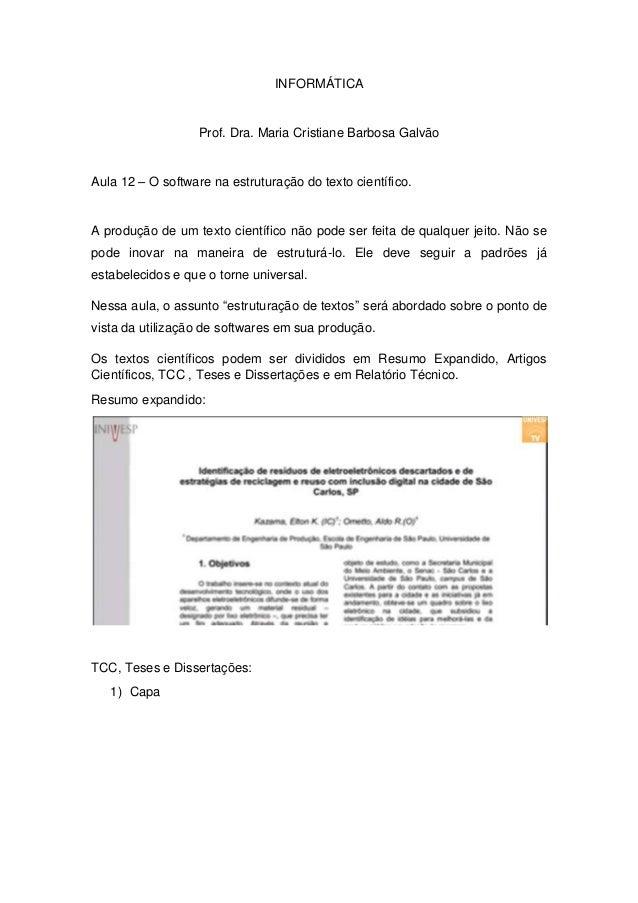 INFORMÁTICA  Prof. Dra. Maria Cristiane Barbosa Galvão  Aula 12 – O software na estruturação do texto científico.  A produ...