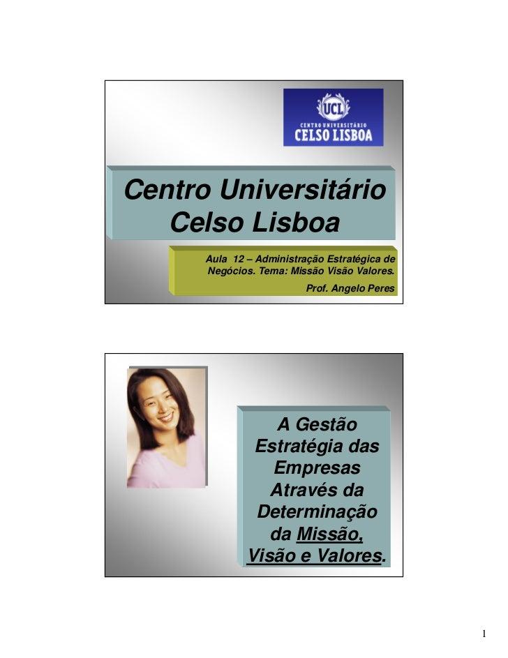 Centro Universitário    Celso Lisboa       Aula 12 – Administração Estratégica de       Negócios. Tema: Missão Visão Valor...