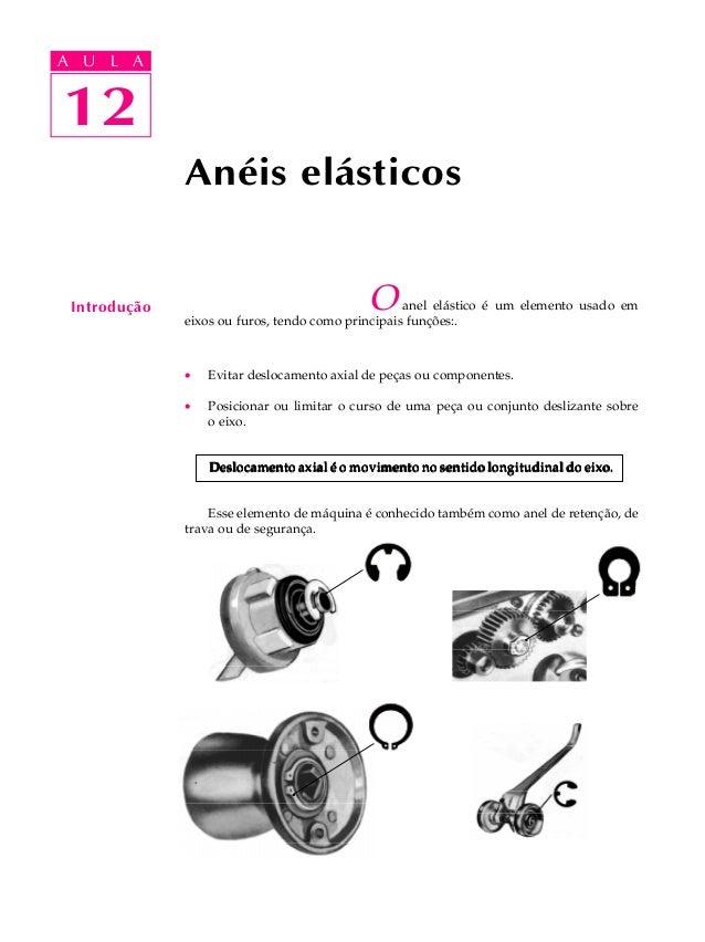 A UA U L A     L A    1212              Anéis elásticos Introdução                                 O      anel elástico é ...