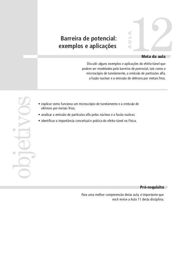 12  AULA  Barreira de potencial: exemplos e aplicações  Meta da aula  objetivos  Discutir alguns exemplos e aplicações do ...