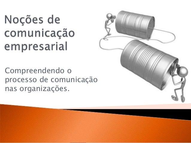Compreendendo oprocesso de comunicaçãonas organizações.